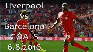 Liverpool vs Barcelona. GOALS 6.8.2016 Friendly Wembley Stadium
