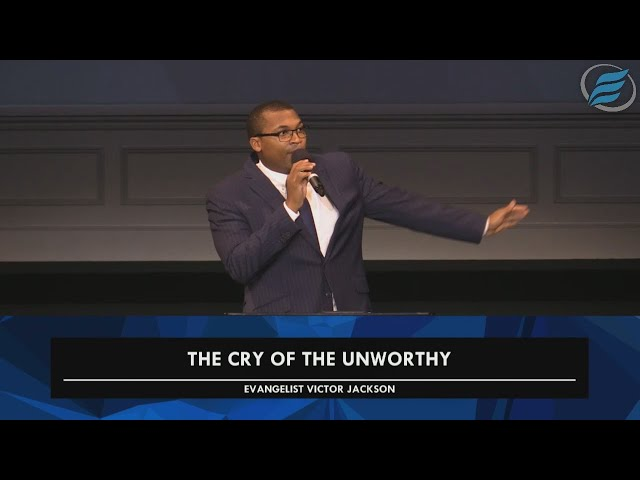 10/25/2020 | The Cry of the Unworthy | Evg. Victor Jackson