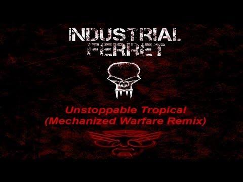 Industrial Ferret - Unstoppable Tropical (Mechanized Warfare Remix)