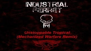 Industrial Ferret - Unstoppable Tropical (Mechanized Warfare Remix)