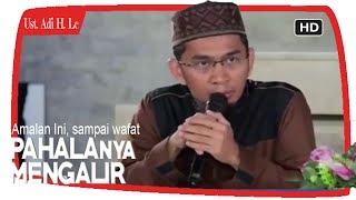 Download Video Amalan Ini Pahalanya Mengalir Sampai Kita Wafat    Ustadz Adi Hidayat Lc MA MP3 3GP MP4