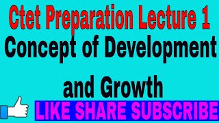 Ctet Preparation Lecture 1 | Concept of Development and Growth