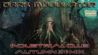 Industrial Club Autumn 2019 Mix From DJ DARK MODULATOR