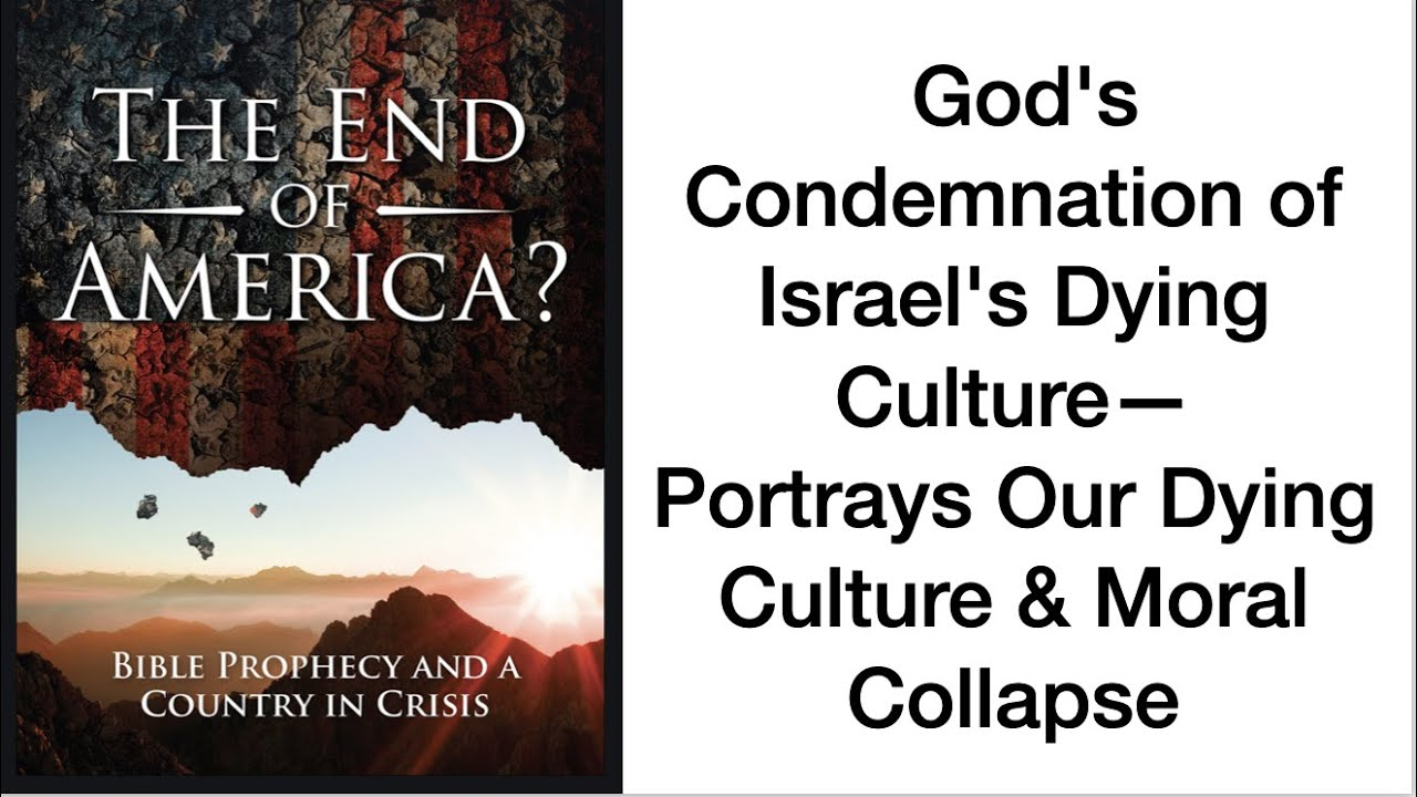 END OF USA--God's Condemnation of Israel's Dying Culture Portrays Our Dying Culture & Moral Collapse