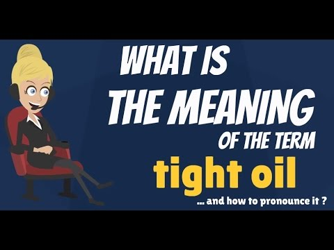 What Is Tight Oil What Does Tight Oil Mean Tight Oil Meaning