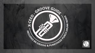 X-Ceed - Groove Guide (Br Groove & Punkyhead Punch Drunk Remix)