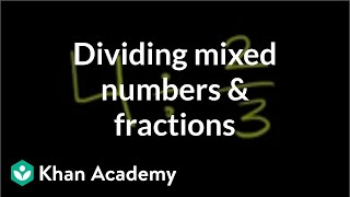 Dividing mixed numbers and fractions | Fractions | Pre-Algebra | Khan Academy