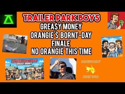 Trailer Park Boys Grea$y Money Orangie's Bornt-Day Finale