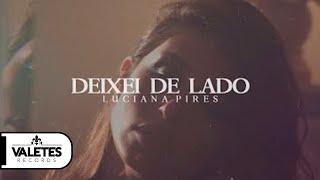 Luciana Pires - Deixei De Lado (Videoclipe Oficial)
