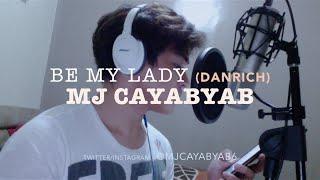 Be My Lady by MJ Cayabyab (DanRich)