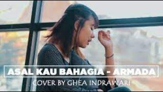 Asal Kau Bahagia - ARMADA ( Cover by GHEA INDRAWARI)