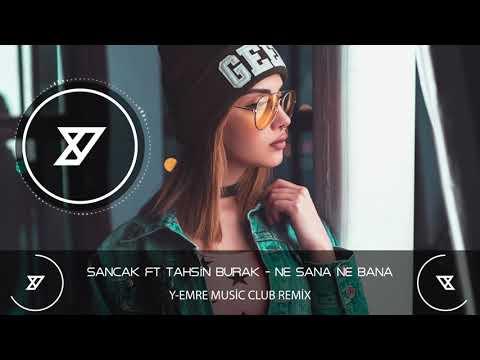 Sancak ft Tahsin Burak – Ne Sana Ne Bana (Y-Emre Music Club Remix)