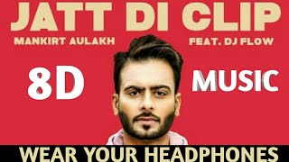 Jatt di Clip | Mankirt Aulakh | 8D Surround Sound | Wear Your Headphones | Muzix king