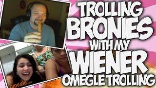 """OMEGLE: TROLLING BRONIES WITH MY WIENER!! """"OMEGLE TROLLING"""" with the #GOONSQUAD!"""