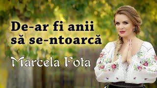 Marcela Fota - De-ar fii anii sa se-ntoarca - NOU 2019 !!!