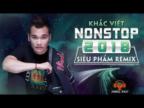 Khắc Việt - Siêu Phẩm Remix Hay Nhất Bass Cực Mạnh Cực Căng | Nonstop Việt Mix 2018 | Superclip