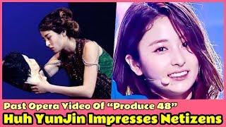 "Past Opera Video Of ""Produce 48"" Huh YunJin Impresses Netizens"