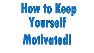 How to Keep Yourself Motivated to Keep Taking Massive Action!