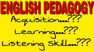 ENGLISH PEDAGOGY (Acquisition, Learning, Listening Skill)