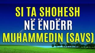 Si ta shohesh ne Enderr Profetin Muhammed (SAVS)?
