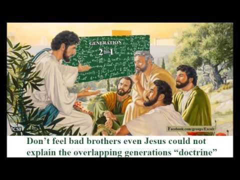 Do Jehovah's Witnesses really  believe their Holy Leaders ridiculous OVERLAPPING GENERATION DOCTRINE
