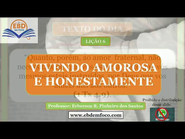 LIÇÃO 6 - VIVENDO AMOROSA E HONESTAMENTE