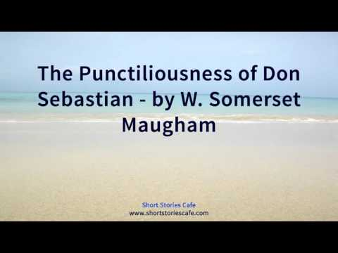 The Punctiliousness of Don Sebastian   by W  Somerset Maugham