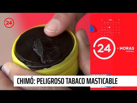 Chimó: Peligroso tabaco masticable llegó al comercio nacional | 24 Horas TVN Chile