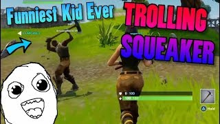 PLAYING WITH THE WORST KID EVER! Fortnite Trolling Squeaker Funny Moments (Season 1)