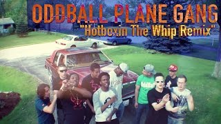 Oddball Plane Gang - Hotboxin The Whip Remix (Official Video) Shot By @ForensickFilms