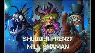 Shudder Frenzy Mill Shaman - And now it