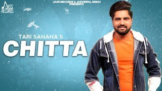 Chitta | ( Full ) | Tari Sanana | New Punjabi Songs 2019 | Latest Punjabi Songs 2019