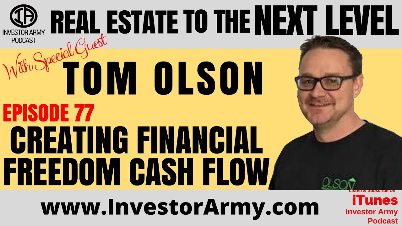 Tom Olson - Creating Financial Freedom Cash Flow EP 77