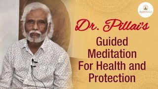 Dr. Pillai's Guided Meditation For Health and Protection