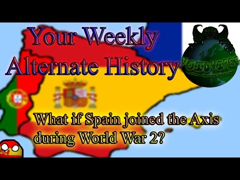 What if Spain joined the Axis during WW2? - [Your Weekly Alternate History | 17]