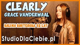 Clearly - Grace VanderWaal (cover by Kalina Kusterska) #1366