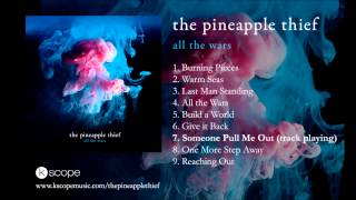 The Pineapple Thief - Someone Pull Me Out (from All The Wars)
