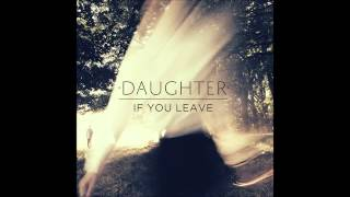 If You Leave (Full Album) - Daughter