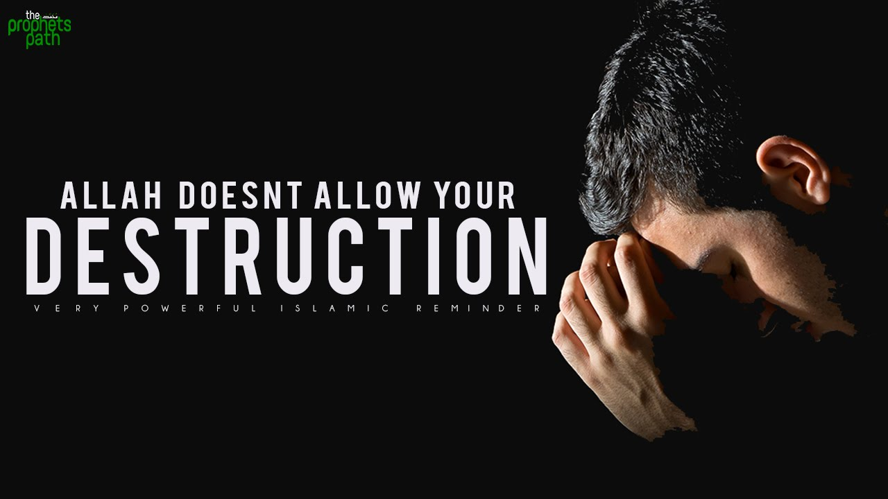 Allah Doesn't Allow Your Destruction