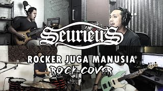 Seurieus - Rocker Juga Manusia | ROCK COVER by Sanca Records