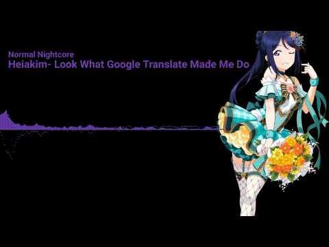 Nightcore- Look What Google Translate Made Me Do ft. Google Translate [Heiakim Music]