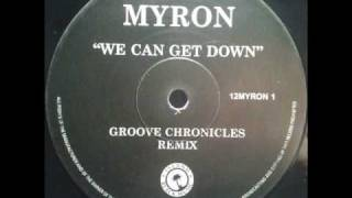 Скачать Myron We Can Get Down Groove Chronicles Remix TO
