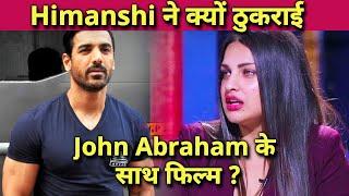 OMG Himanshi Khurana Ne John Abraham Ki Film Thukrayi, Janiye Koni Film?