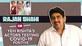 Yeh Rishta's Producer Rajan Shahi On Sachin Tyagi and Others Testing Covid-19 Positive