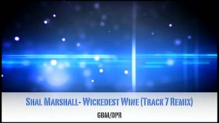 Shal Marshall- Wickedest Wine (Track 7 Remix)