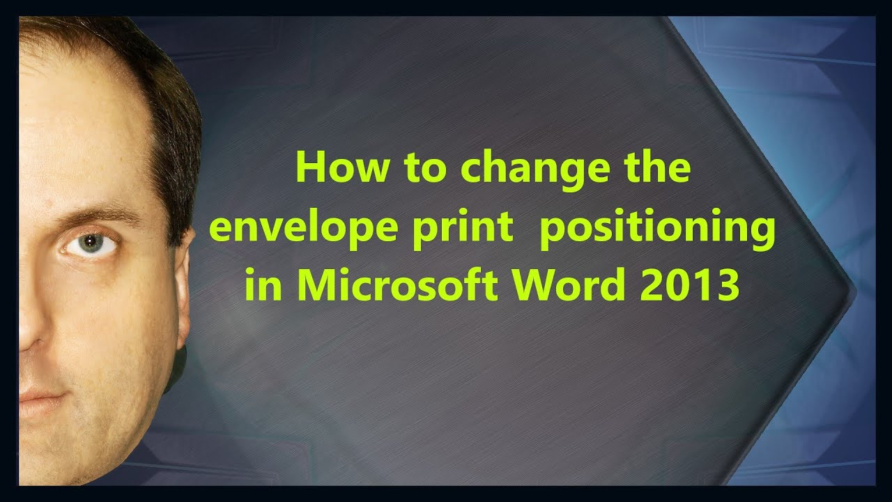 How to change the envelope print positioning in Microsoft Word 2013
