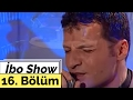 İbo Show - 16. Bölüm (Sinan Özen - Günel - Gökhan Tepe) (1999)