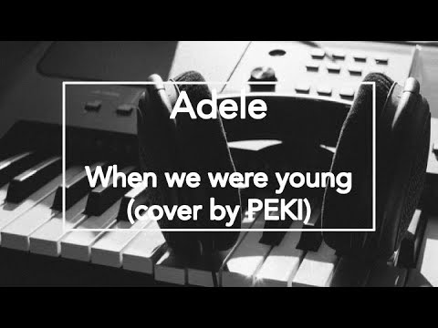 Adele - When We Were Young [Cover By PEKI, South Korea]
