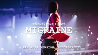 (accurate) twenty one pilots - Migraine [ERS 2017 Version]
