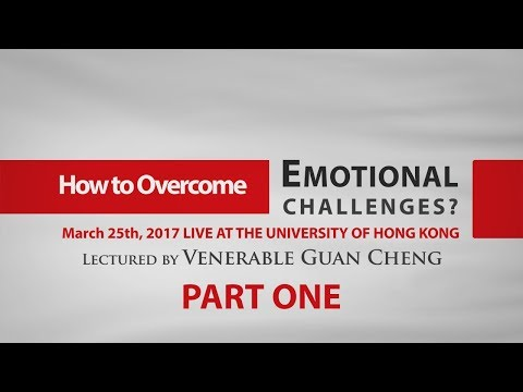 [English] How to Overcome Emotional Challenges (at HKU) Part 1 - Ven. Guan Cheng